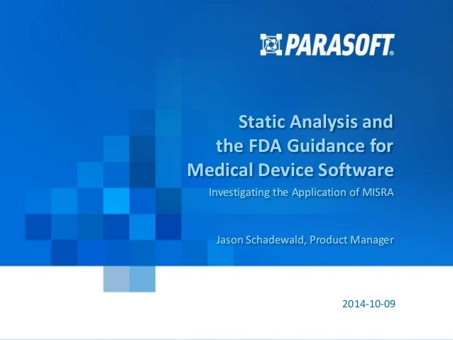 Parasoft Proprietary and Confidential 1 2014-10-09 Static Analysis and the FDA Guidance for Medical Device Software Invest...