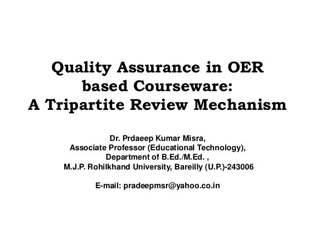 Quality Assurance in OER      based Courseware:A Tripartite Review Mechanism                Dr. Prdaeep Kumar Misra,    As...
