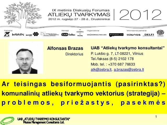 """1 UAB """"Atliekų tvarkymo konsultantai"""" P. Lukšio g. 7, LT-08221, Vilnius Tel./faksas (8-5) 2102 178 Mob. tel. : +370 687 76..."""