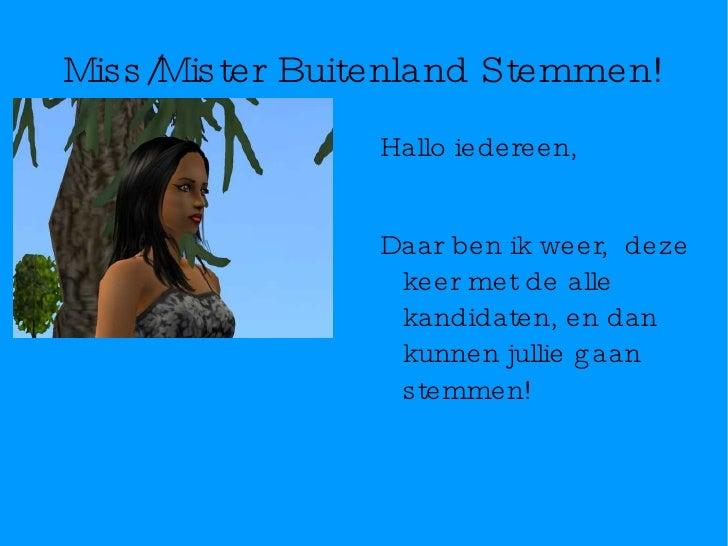 Miss/Mister Buitenland Stemmen! <ul>Hallo iedereen, Daar ben ik weer,  deze keer met de alle kandidaten, en dan kunnen jul...
