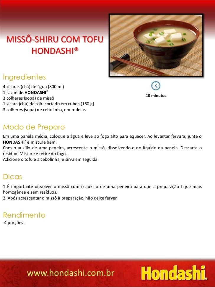 MISSÔ-SHIRU COM TOFU      HONDASHI®Ingredientes4 xícaras (chá) de água (800 ml)1 sachê de HONDASHI®                       ...