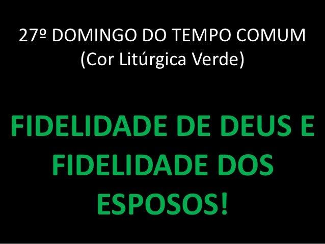 27º DOMINGO DO TEMPO COMUM      (Cor Litúrgica Verde)FIDELIDADE DE DEUS E   FIDELIDADE DOS      ESPOSOS!