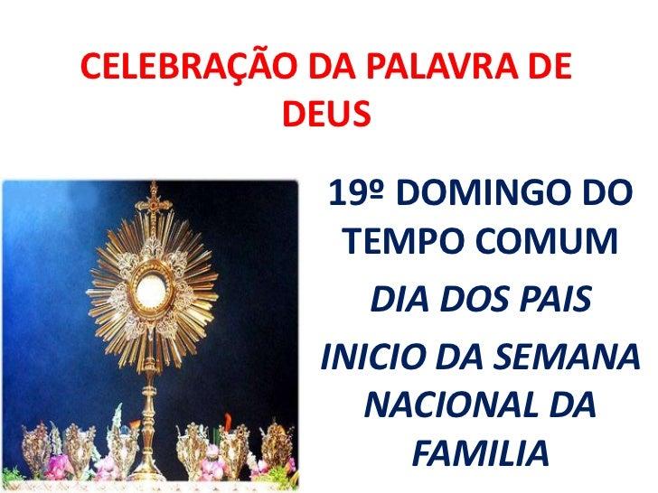 CELEBRAÇÃO DA PALAVRA DE         DEUS            19º DOMINGO DO             TEMPO COMUM              DIA DOS PAIS         ...