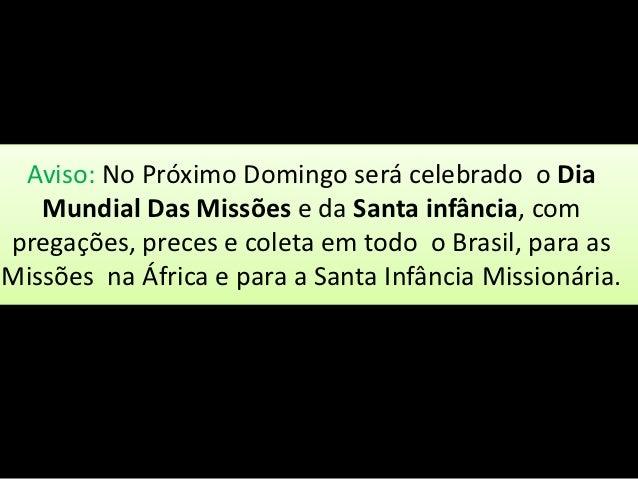 Aviso: No Próximo Domingo será celebrado o Dia   Mundial Das Missões e da Santa infância, compregações, preces e coleta em...