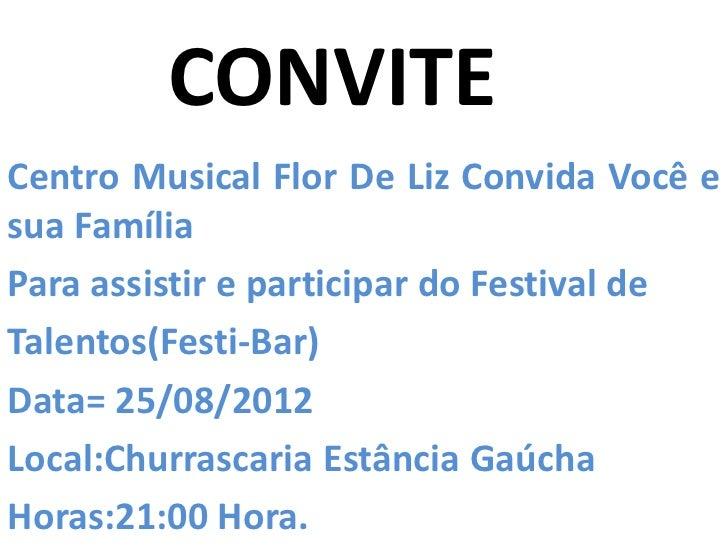 CONVITECentro Musical Flor De Liz Convida Você esua FamíliaPara assistir e participar do Festival deTalentos(Festi-Bar)Dat...