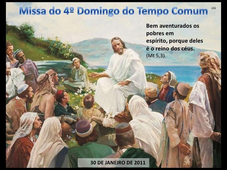 Missa do 4º Domingo do Tempo Comum<br />Bem aventurados os pobres em espírito, porque deles é o reino dos céus.<br />(Mt 5...