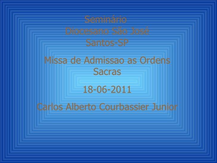Seminário      Diocesano São José          Santos-SP Missa de Admissao as Ordens            Sacras          18-06-2011Carl...