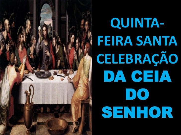QUINTA-FEIRA SANTACELEBRAÇÃO DA CEIA    DO SENHOR