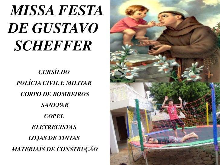 MISSA FESTADE GUSTAVO SCHEFFER       CURSÍLHO POLÍCIA CIVIL E MILITAR  CORPO DE BOMBEIROS        SANEPAR         COPEL    ...