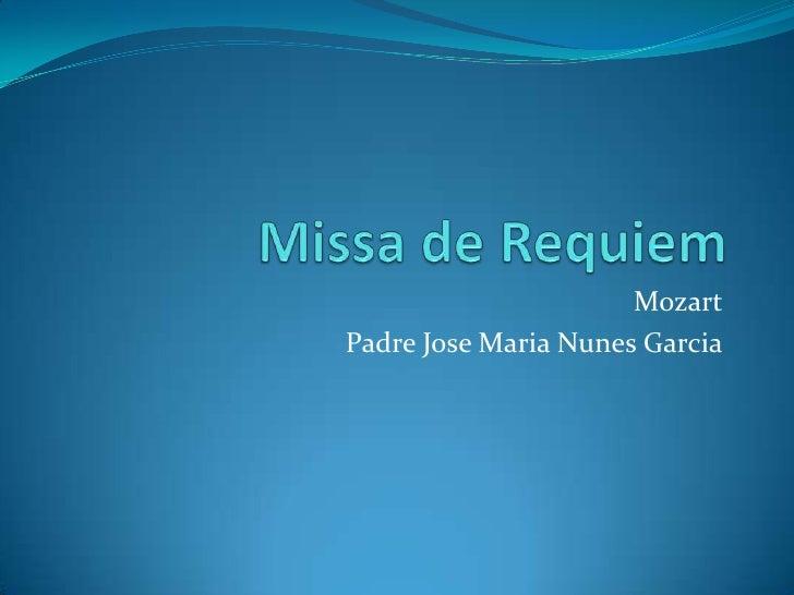 Missa de Requiem<br />Mozart<br />Padre Jose Maria Nunes Garcia<br />
