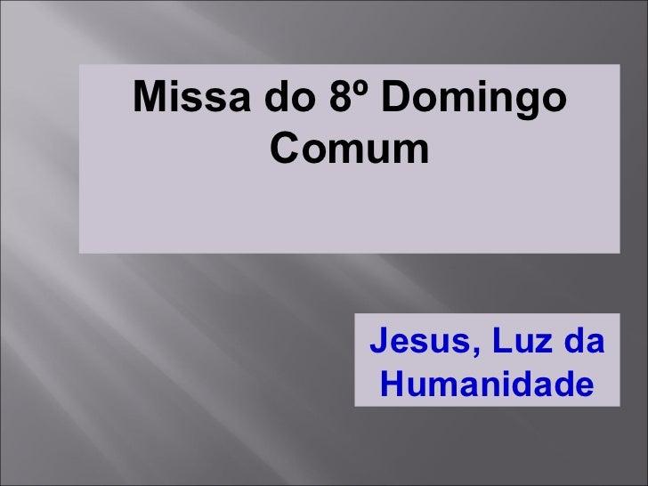 Missa do 8º Domingo Comum Jesus, Luz da Humanidade