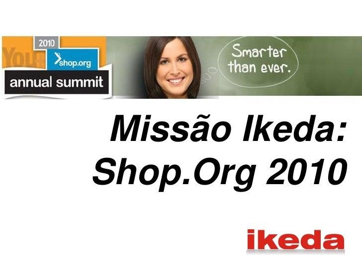 Missão Ikeda: Shop.Org 2010
