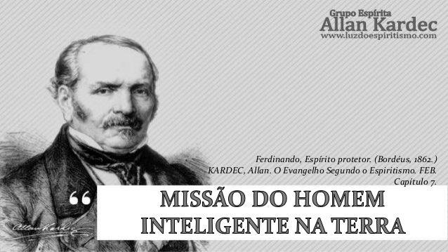 Ferdinando, Espírito protetor. (Bordéus, 1862.)KARDEC, Allan. O Evangelho Segundo o Espiritismo. FEB.                     ...