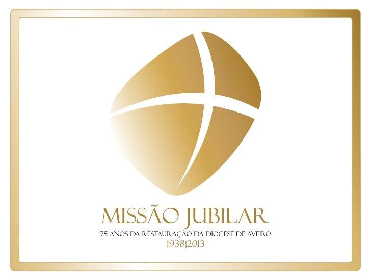 CONTEXTUALIZAÇÃO    O PROCESSODA MISSÃO JUBILAR A MISSÃO JUBILAROBJECTIVOS           IMAGEM LOGOTIPO           MASCOTECOMU...