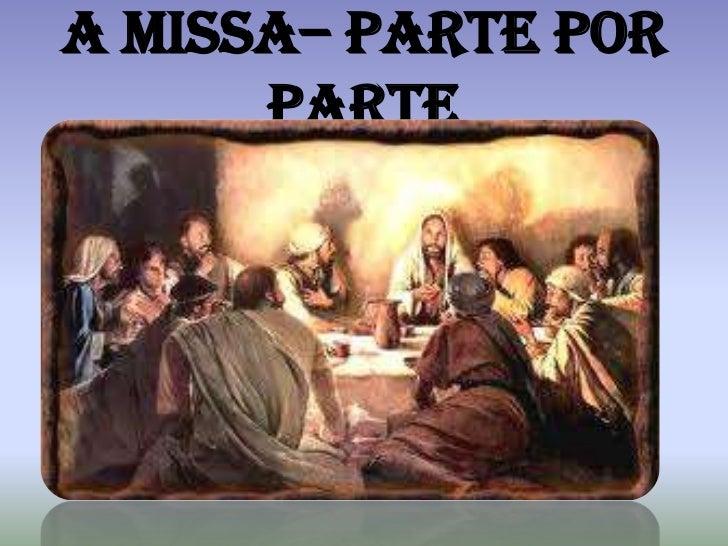 A Missa– Parte por      Parte