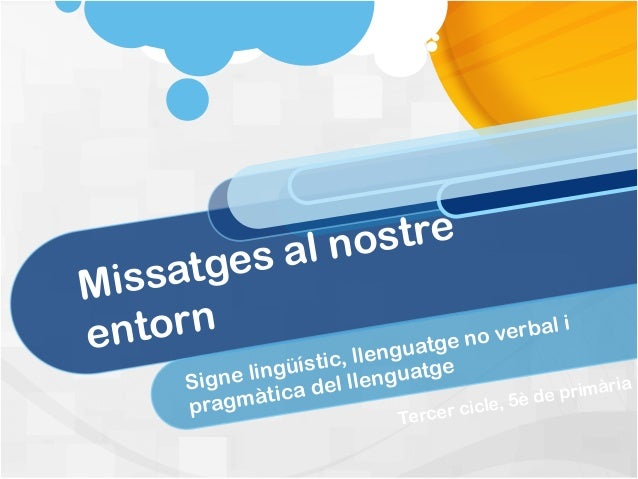 Missatges al nostreentornSigne lingüístic, llenguatge no verbal ipragmàtica del llenguatgeTercer cicle, 5è de primària
