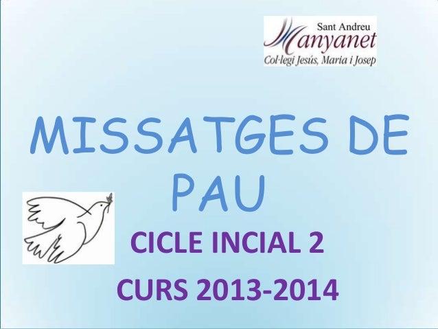 MISSATGES DE PAU CICLE INCIAL 2 CURS 2013-2014