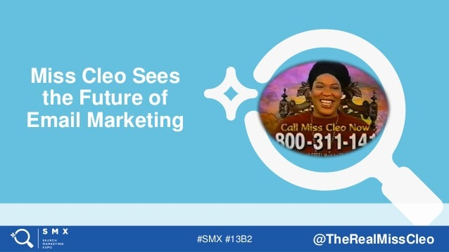 #SMX #13B2 @TheRealMissCleo Miss Cleo Sees the Future of Email Marketing