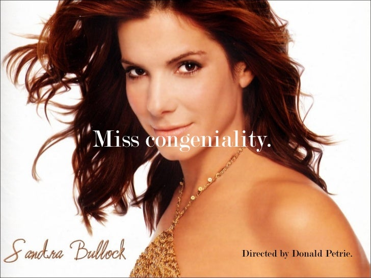 Miss congeniality.              Directed by Donald Petrie.