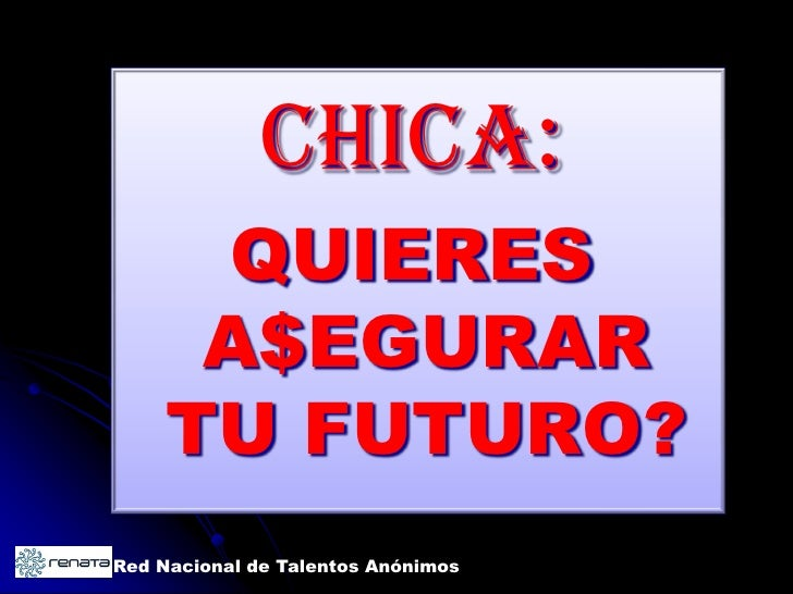 CHICA:       QUIERES       A$EGURAR      TU FUTURO? Red Nacional de Talentos Anónimos