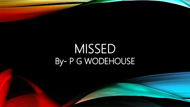 Missed by pg wodehouse summary