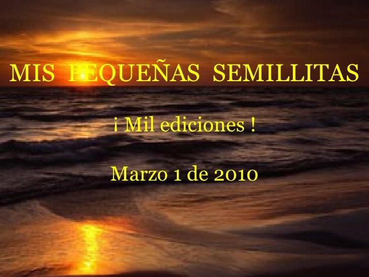 MIS  PEQUEÑAS  SEMILLITAS ¡ Mil ediciones ! Marzo 1 de 2010