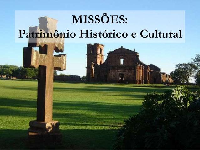 MISSÕES: Patrimônio Histórico e Cultural