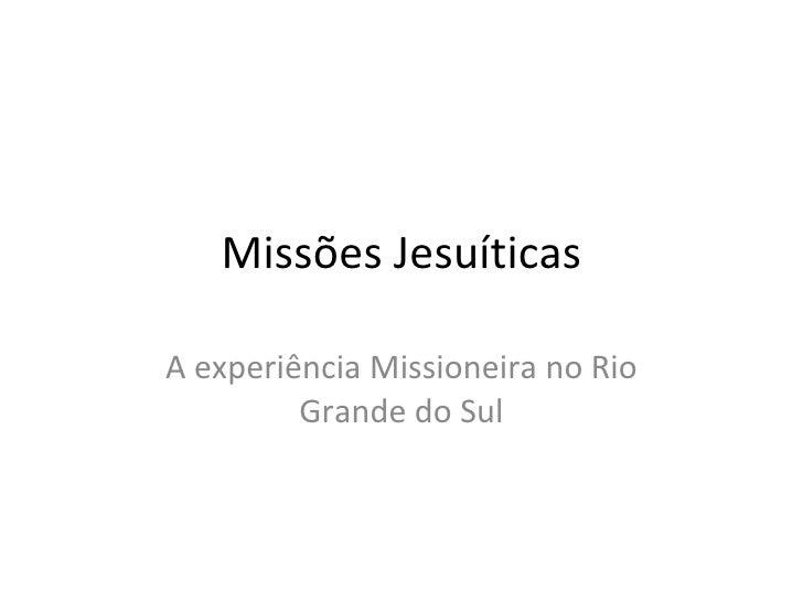 Missões Jesuíticas A experiência Missioneira no Rio Grande do Sul