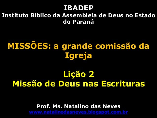 IBADEPInstituto Bíblico da Assembleia de Deus no Estadodo ParanáMISSÕES: a grande comissão daIgrejaLição 2Missão de Deus n...