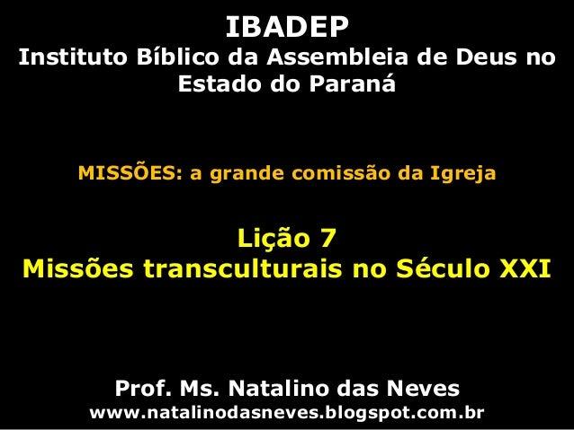 IBADEP Instituto Bíblico da Assembleia de Deus no Estado do Paraná MISSÕES: a grande comissão da Igreja Lição 7 Missões tr...
