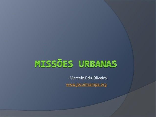 Marcelo Edu Oliveira www.jocumsampa.org