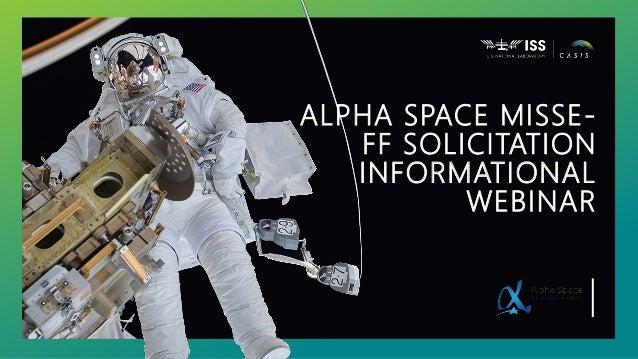 ALPHA SPACE MISSE- FF SOLICITATION INFORMATIONAL WEBINAR