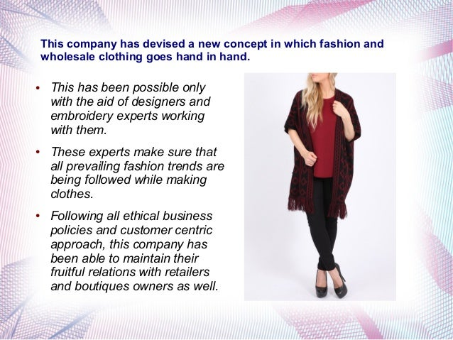 This company has devised a new concept in which fashion and wholesale clothing goes hand in hand. ● This has been possible...