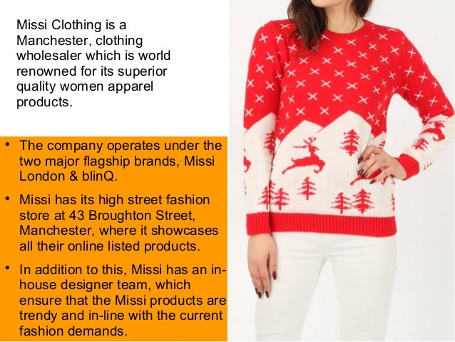Missi Clothing is a Manchester, clothing wholesaler which is world renowned for its superior quality women apparel product...