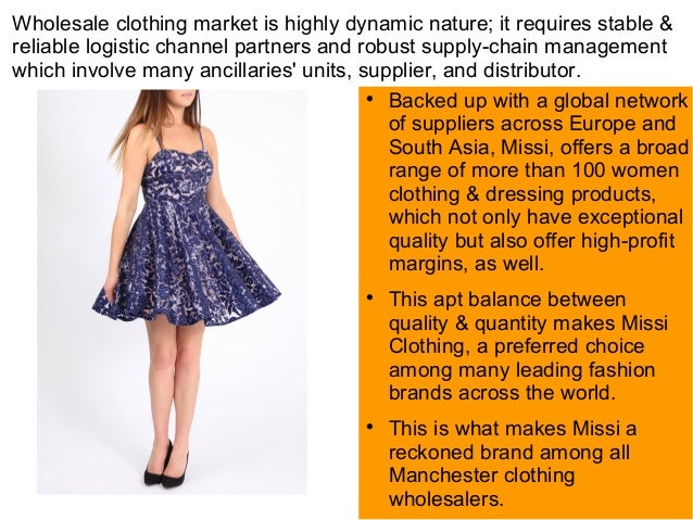Wholesale clothing market is highly dynamic nature; it requires stable & reliable logistic channel partners and robust sup...