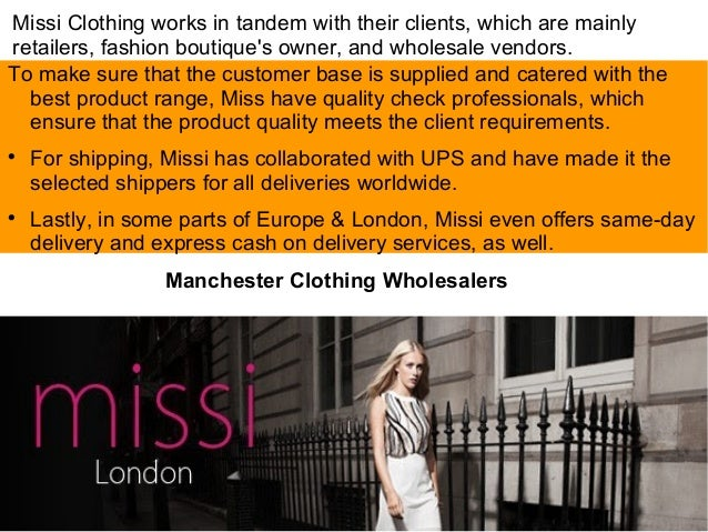 Missi Clothing works in tandem with their clients, which are mainly retailers, fashion boutique's owner, and wholesale ven...