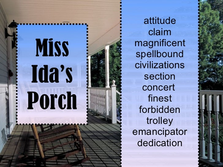 Miss Ida's Porch attitude claim magnificent spellbound civilizations section concert  finest forbidden trolley emancipator...