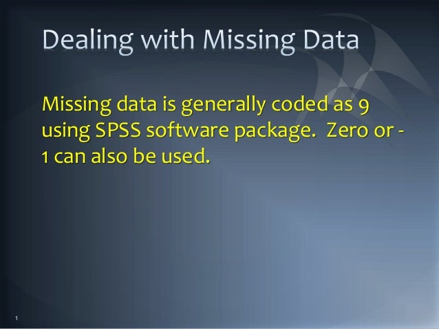 Missing data is generally coded as 9 using SPSS software package. Zero or - 1 can also be used. 1