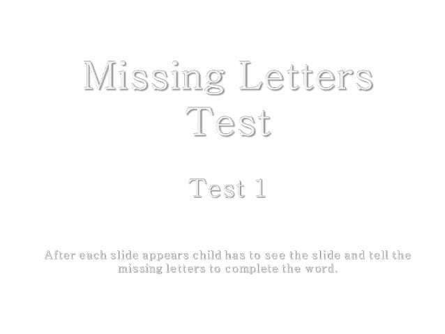 st   1  After each slide appears child has to see the slide arid tell the missing letters to complete the word.