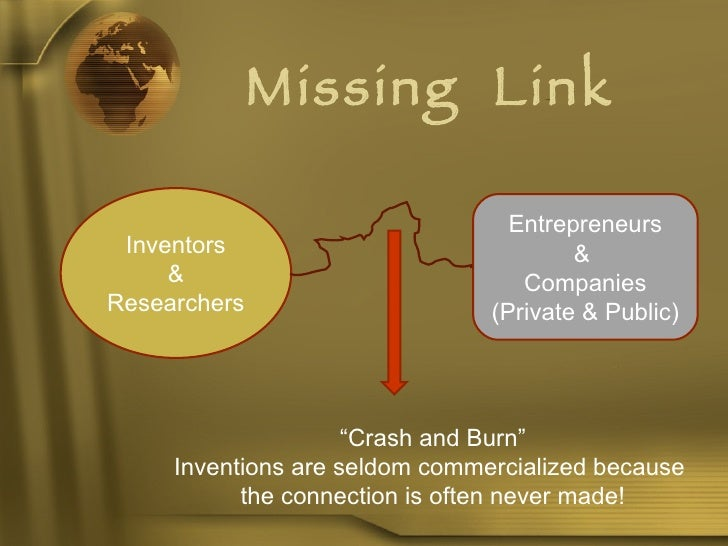 "Missing  Link Inventors & Researchers Entrepreneurs &  Companies (Private & Public) "" Crash and Burn"" Inventions are seldo..."