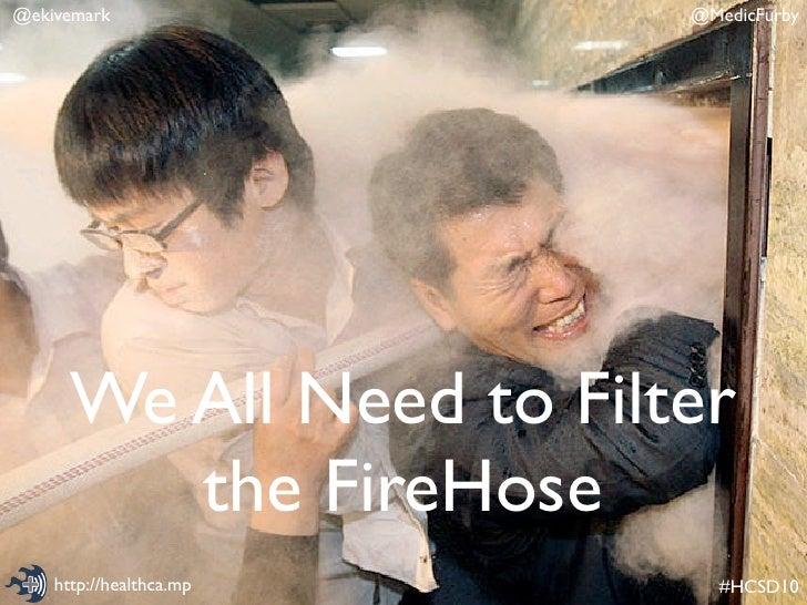 @ekivemark               @MedicFurby           We All Need to Filter          the FireHose     http://healthca.mp     #HCS...