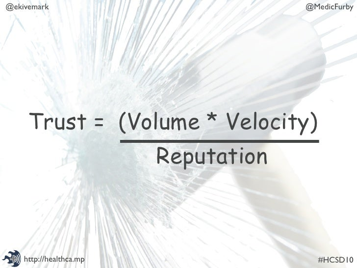@ekivemark                            @MedicFurby          Trust = (Volume * Velocity)                          Reputatio...