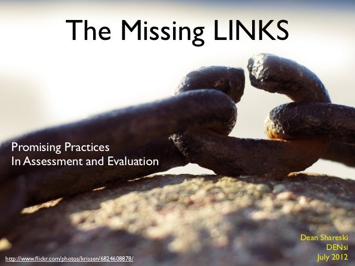 The Missing LINKS  Promising Practices  In Assessment and Evaluation                                                  Dean...