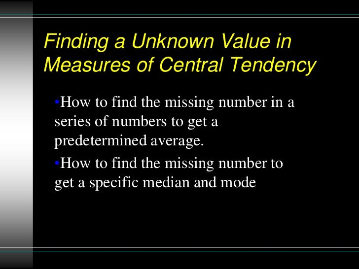 Finding a Unknown Value inMeasures of Central Tendency •How to find the missing number in a series of numbers to get a pre...