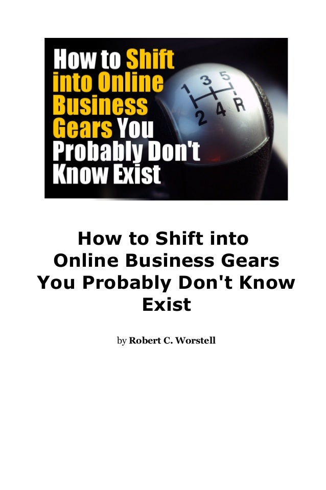 How to Shift into Online Business Gears You Probably Don't Know Exist by Robert C. Worstell