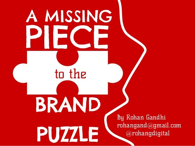A MISSINGPIECE  to theBRAND       By Rohan Gandhi            rohangand@gmail.com PUZZLE        @rohangdigital
