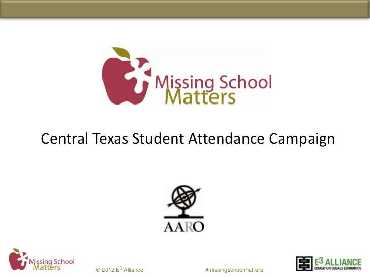 Central Texas Student Attendance Campaign       © 2012 E Alliance   #missingschoolmatters