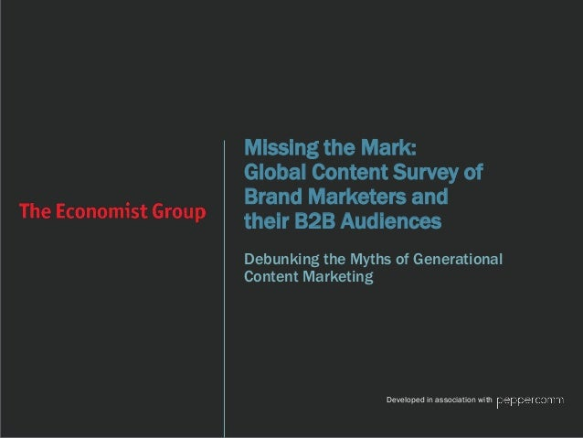 Missing the Mark: Global Content Survey of Brand Marketers and their B2B Audiences Developed in association with Debunking...