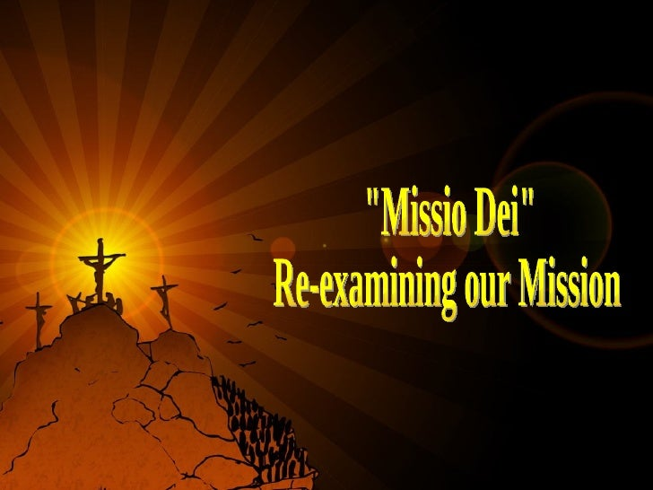 """""""Missio Dei""""  Re-examining our Mission"""