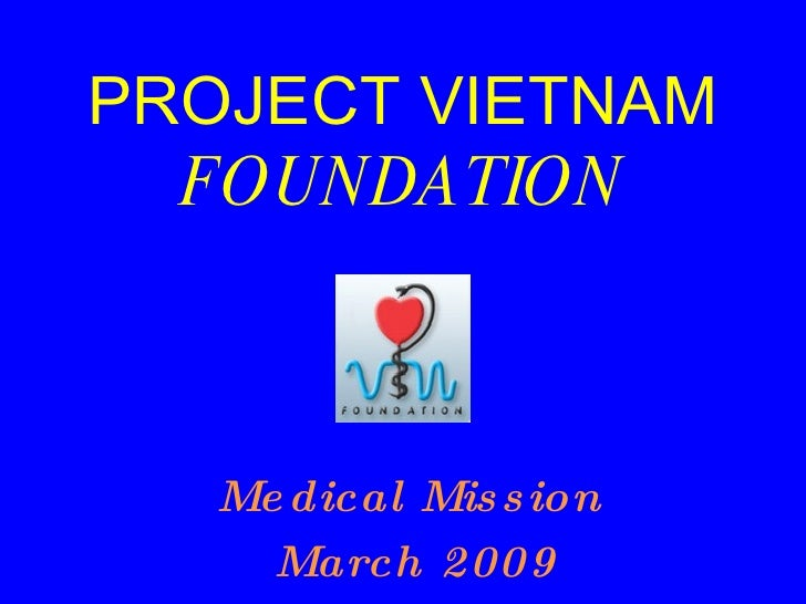 PROJECT VIETNAM FOUNDATION Medical Mission  March 2009